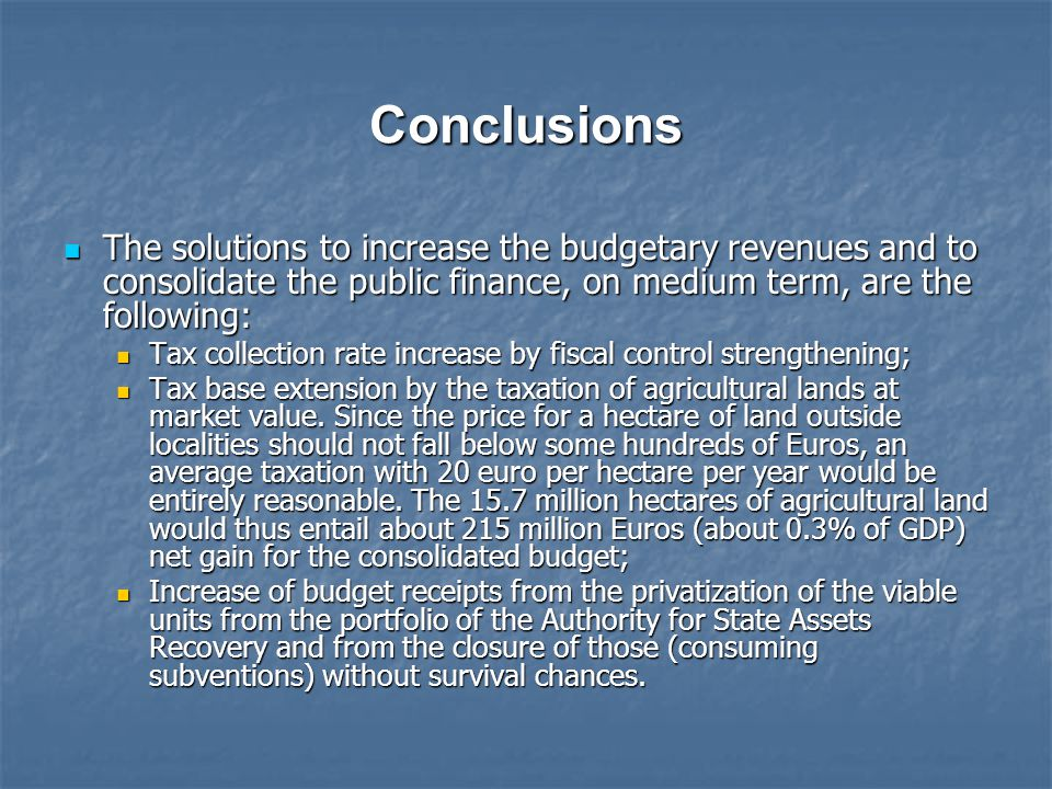 Conclusions The solutions to increase the budgetary revenues and to consolidate the public finance, on medium term, are the following: The solutions t