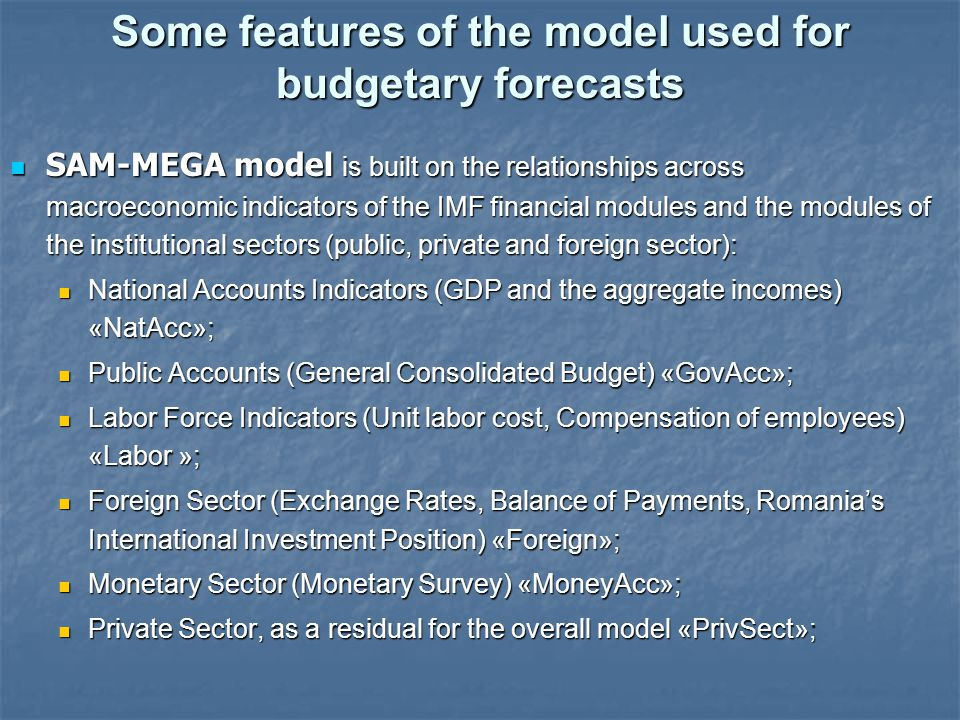 Some features of the model used for budgetary forecasts SAM-MEGA model is built on the relationships across macroeconomic indicators of the IMF financ