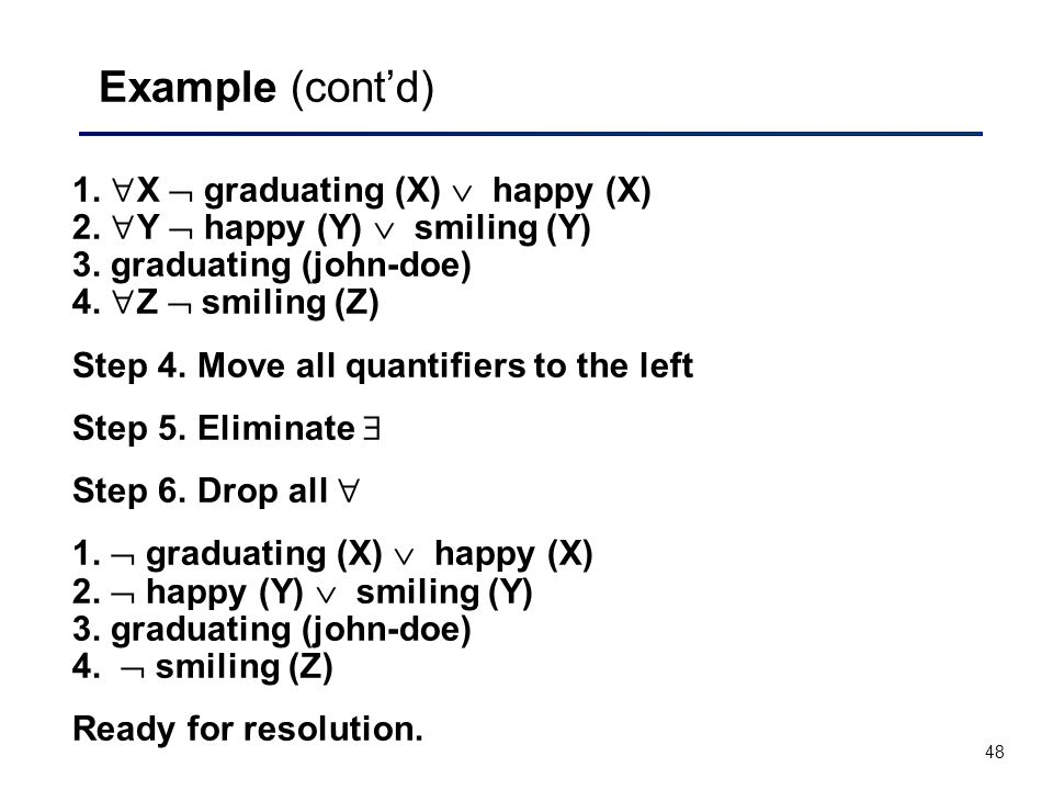 48 Example (cont'd) 1.  X  graduating (X)  happy (X) 2.  Y  happy (Y)  smiling (Y) 3. graduating (john-doe) 4.  Z  smiling (Z) Step 4. Move al
