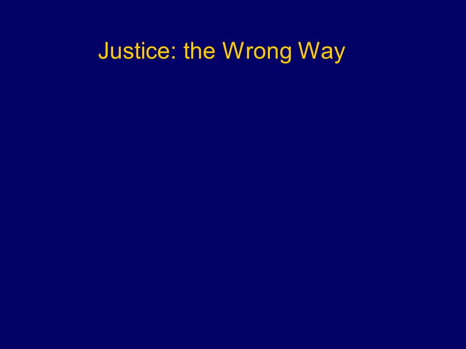 Justice: the Wrong Way