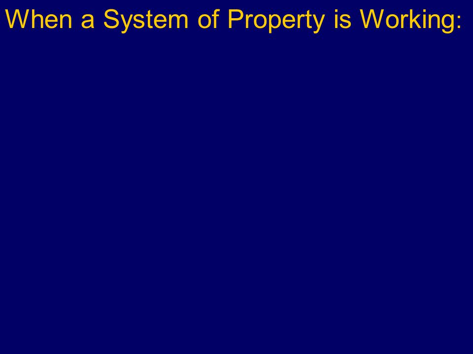 When a System of Property is Working :