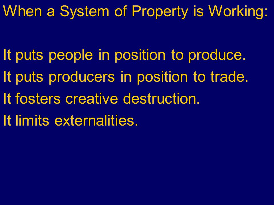 When a System of Property is Working: It puts people in position to produce.