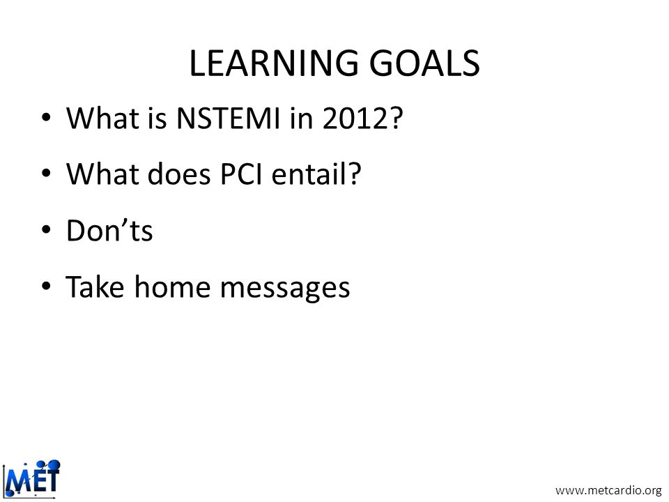 www.metcardio.org LEARNING GOALS What is NSTEMI in 2012.