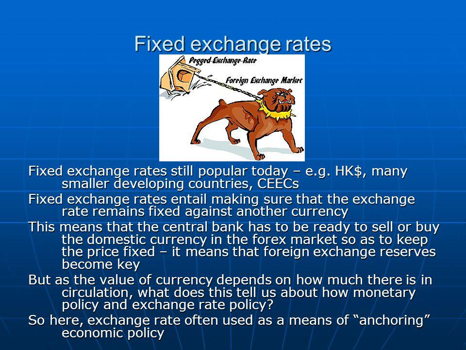 Fixed exchange rates Fixed exchange rates still popular today – e.g.