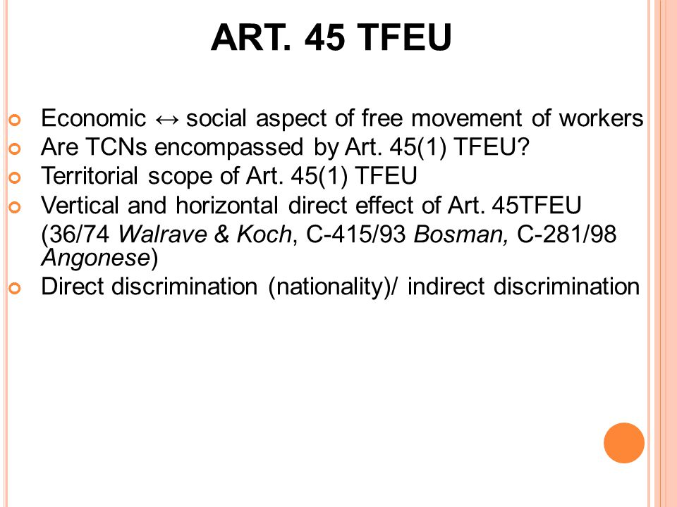 ART. 45 TFEU Economic ↔ social aspect of free movement of workers Are TCNs encompassed by Art.