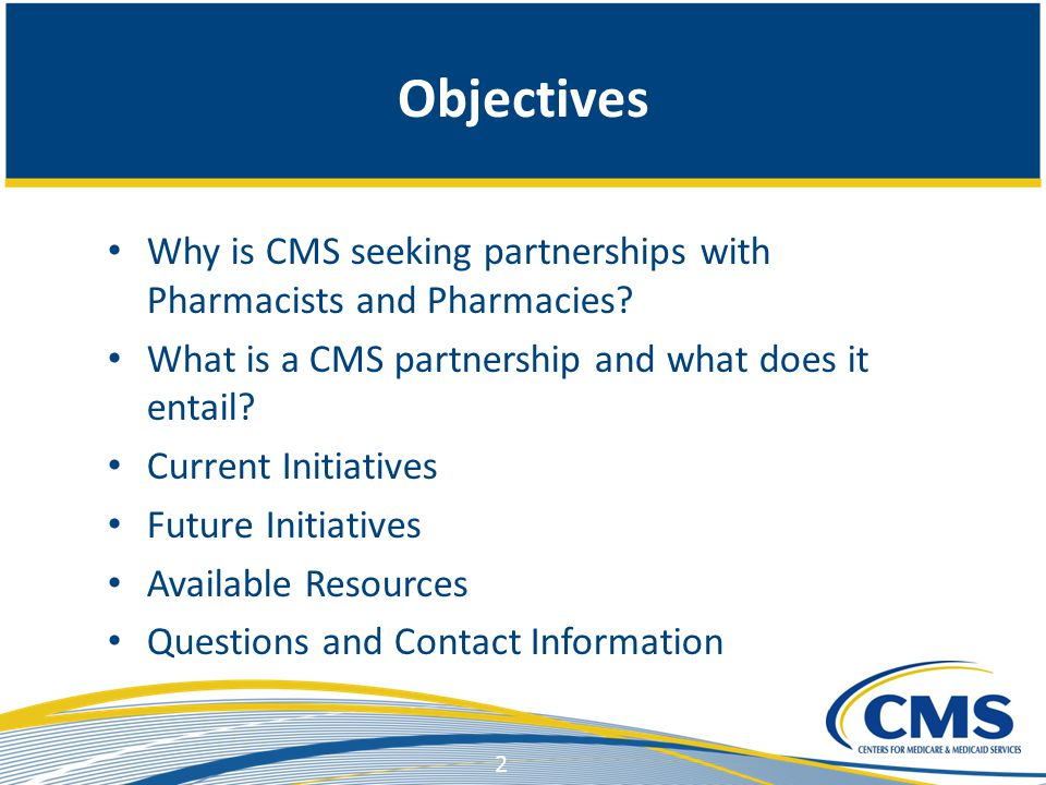 Objectives Why is CMS seeking partnerships with Pharmacists and Pharmacies.