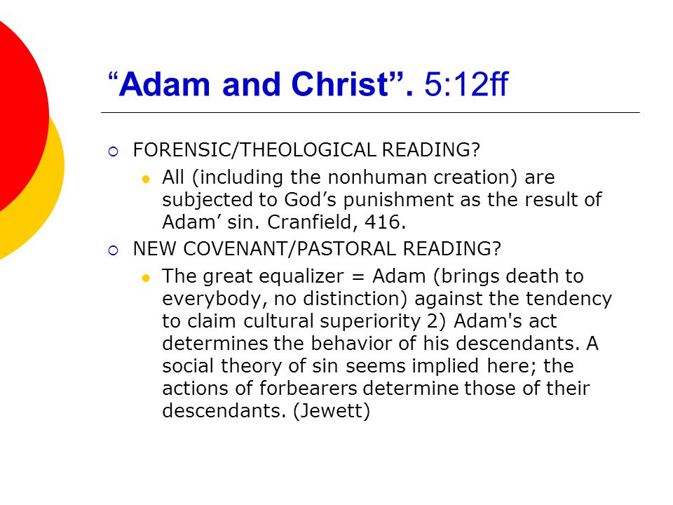 """Adam and Christ"". 5:12ff  FORENSIC/THEOLOGICAL READING? All (including the nonhuman creation) are subjected to God's punishment as the result of Ada"