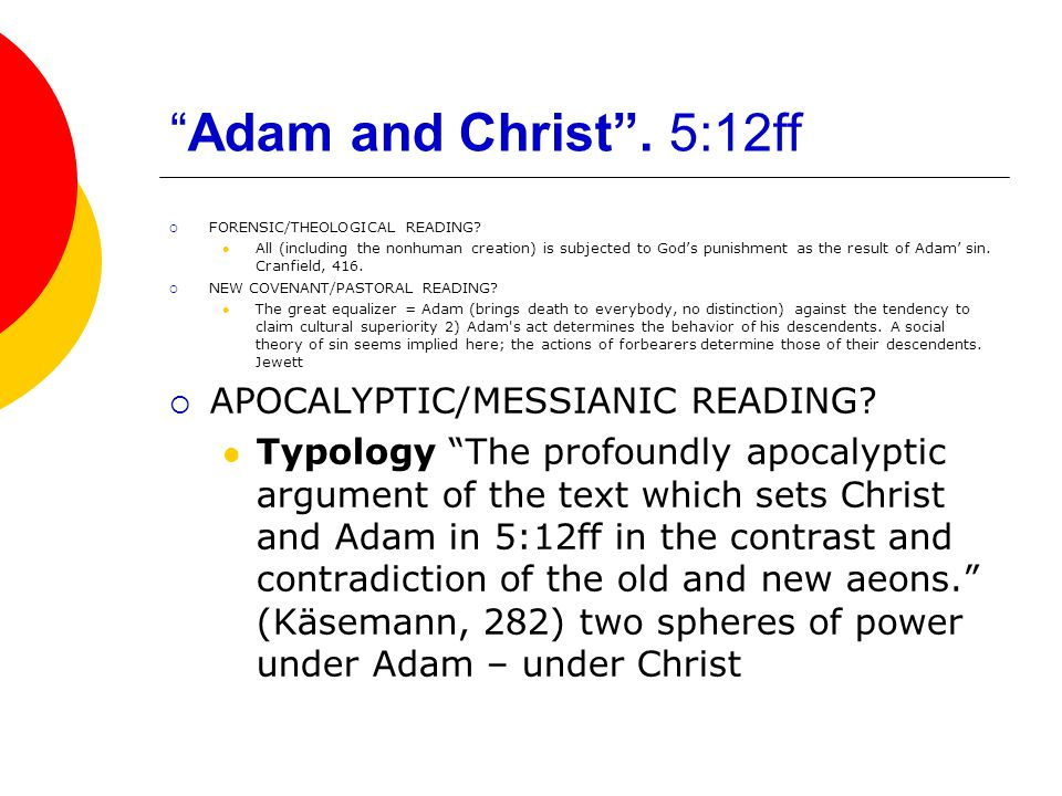 """Adam and Christ"". 5:12ff  FORENSIC/THEOLOGICAL READING? All (including the nonhuman creation) is subjected to God's punishment as the result of Adam"