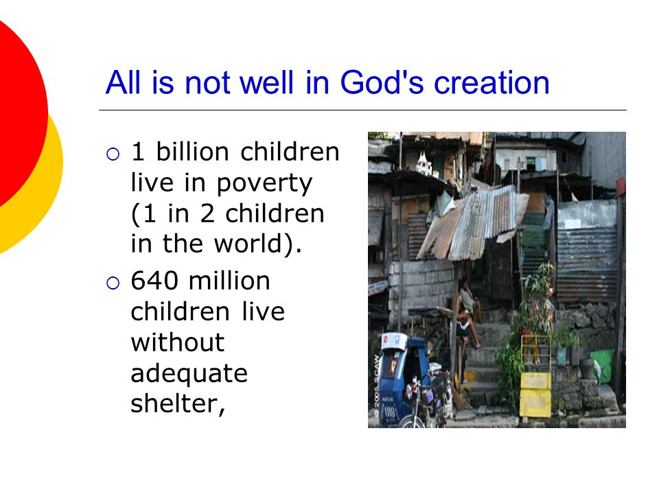 All is not well in God s creation  1 billion children live in poverty (1 in 2 children in the world).