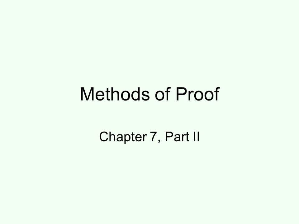 Methods of Proof Chapter 7, Part II