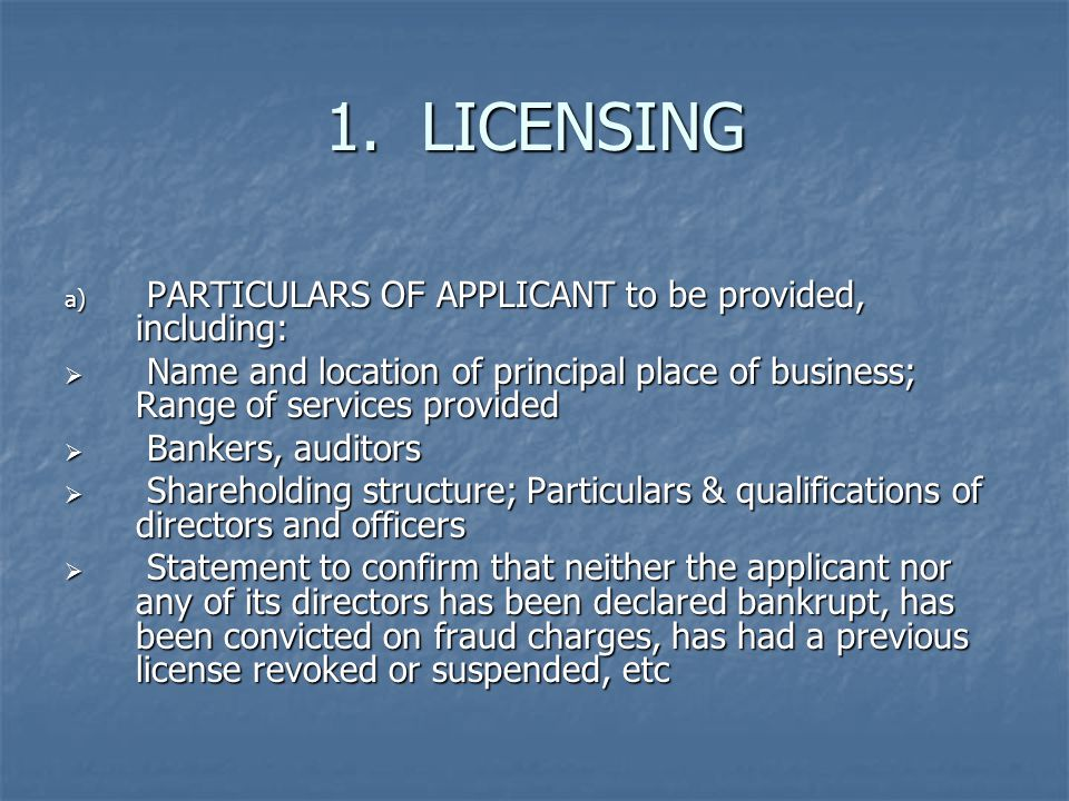 1. LICENSING a) PARTICULARS OF APPLICANT to be provided, including:  Name and location of principal place of business; Range of services provided  B