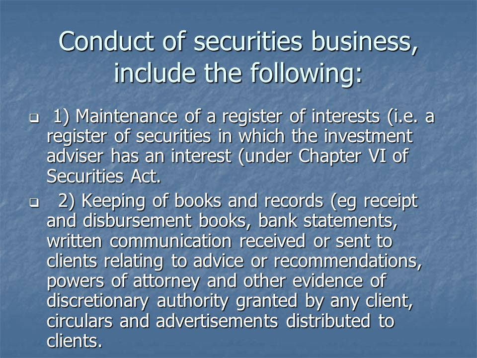 Conduct of securities business, include the following:  1) Maintenance of a register of interests (i.e.