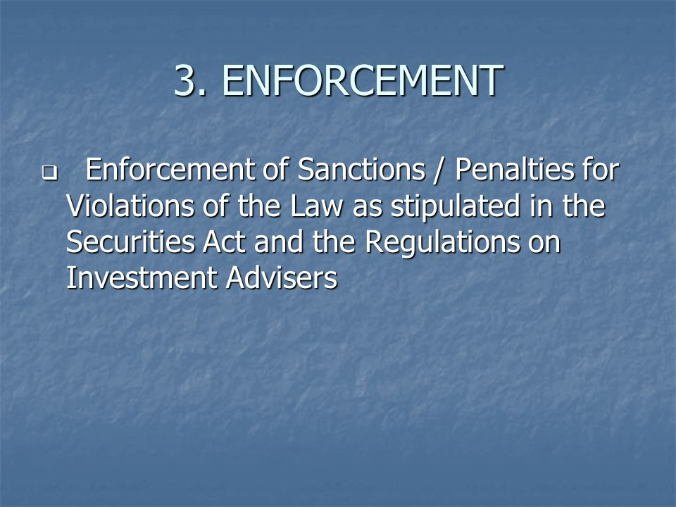 3. ENFORCEMENT  Enforcement of Sanctions / Penalties for Violations of the Law as stipulated in the Securities Act and the Regulations on Investment