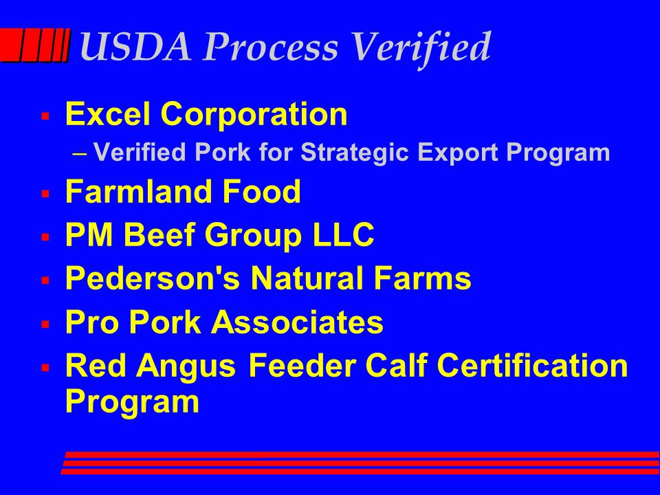 USDA Process Verified  Excel Corporation –Verified Pork for Strategic Export Program  Farmland Food  PM Beef Group LLC  Pederson's Natural Farms 