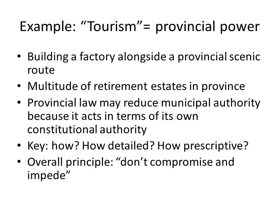 "Example: ""Tourism""= provincial power Building a factory alongside a provincial scenic route Multitude of retirement estates in province Provincial law"