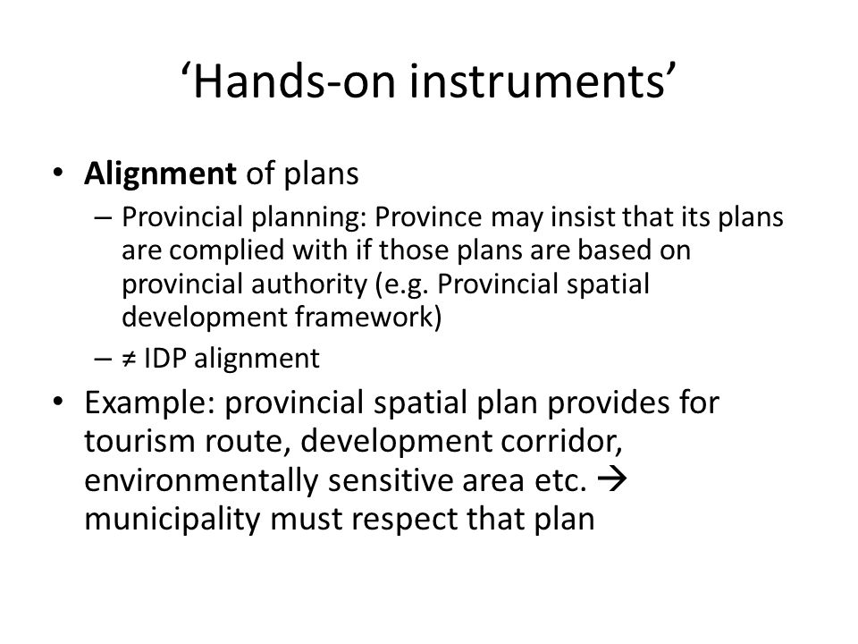 'Hands-on instruments' Alignment of plans – Provincial planning: Province may insist that its plans are complied with if those plans are based on prov