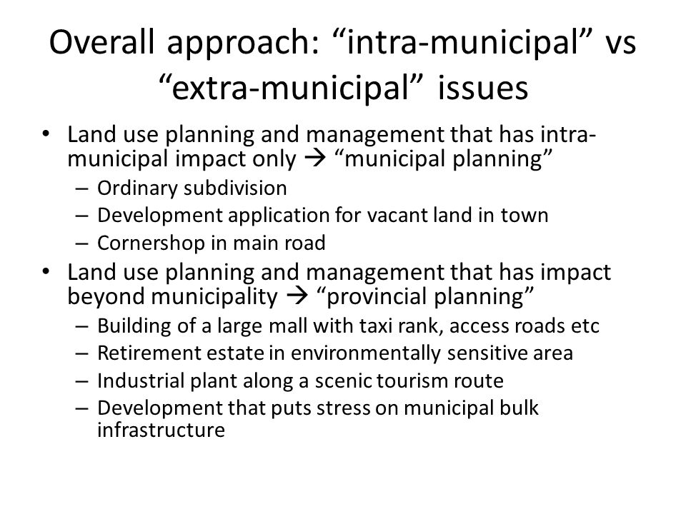 "Overall approach: ""intra-municipal"" vs ""extra-municipal"" issues Land use planning and management that has intra- municipal impact only  ""municipal pl"