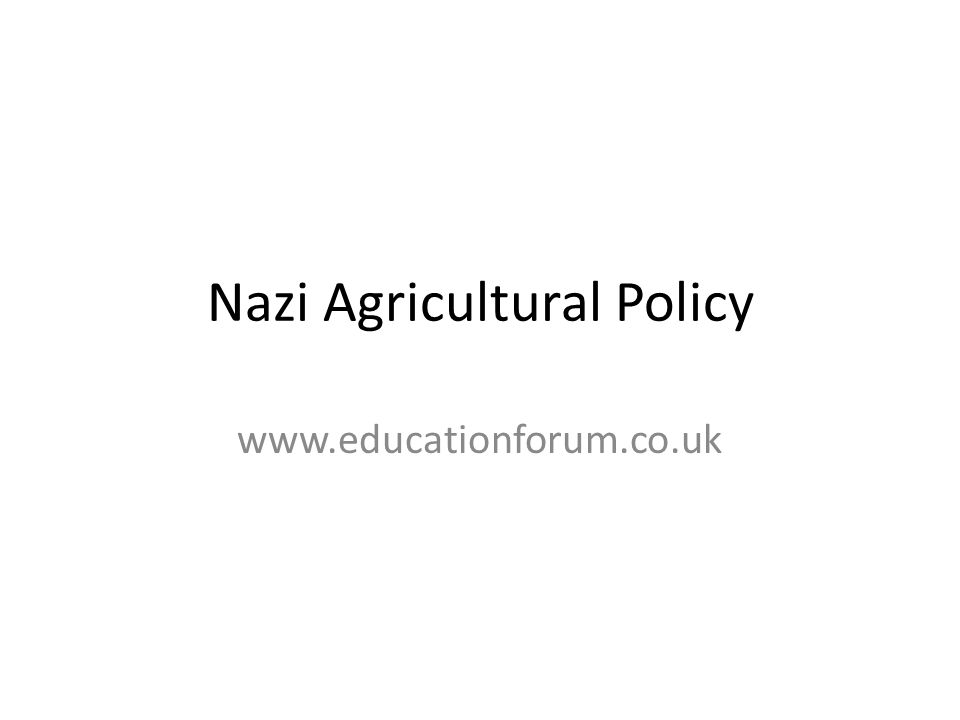 Nazi Agricultural Policy www.educationforum.co.uk
