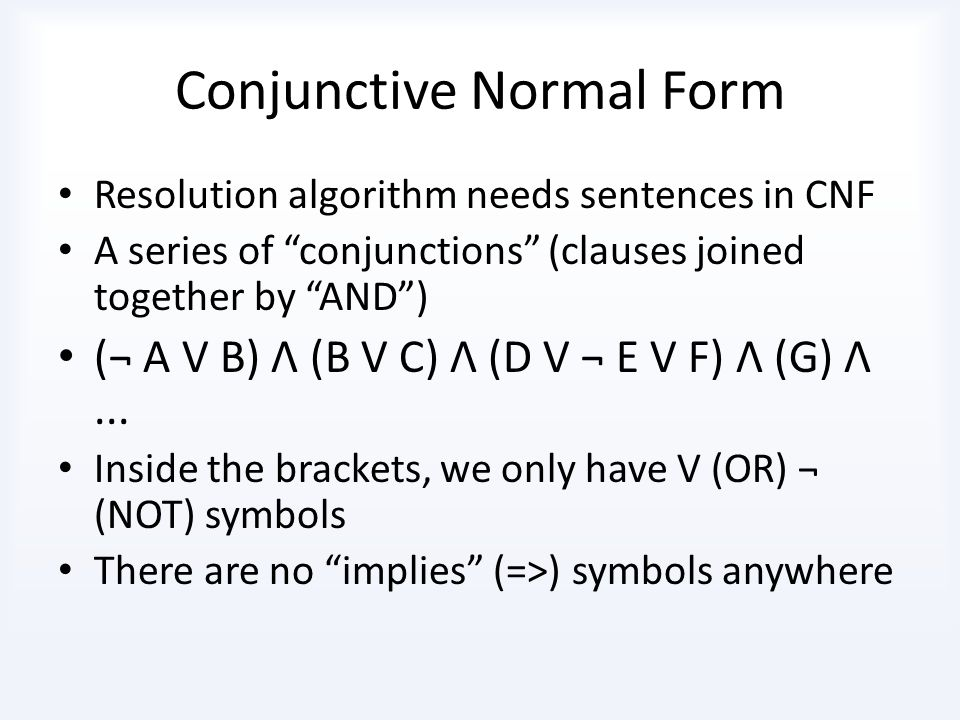 Resolution Algorithm Small example Is it sunny.sunny = TRUE.