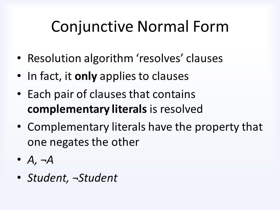 Conjunctive Normal Form (A V B) Λ (B V C) Λ (D V E V F) Λ (G) Λ...
