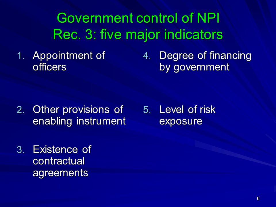 6 Government control of NPI Rec. 3: five major indicators 1.