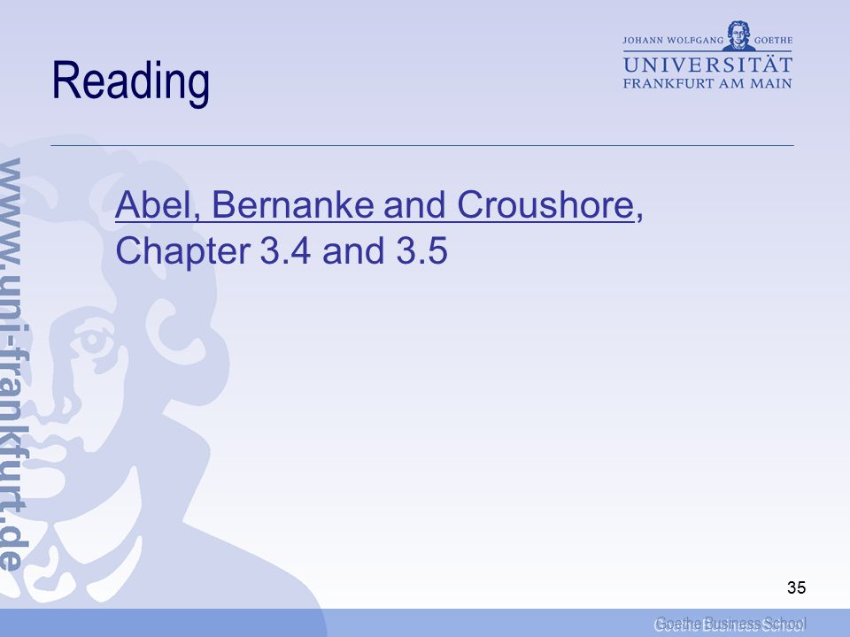 Goethe Business School 35 Reading Abel, Bernanke and Croushore, Chapter 3.4 and 3.5