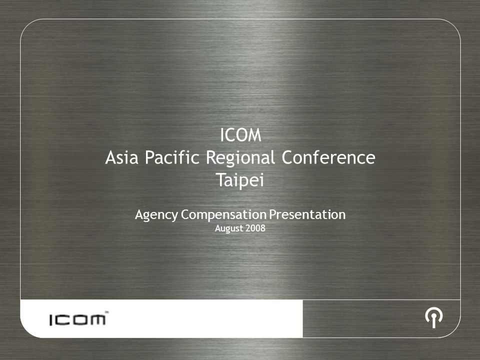 ICOM Asia Pacific Regional Conference Taipei Agency Compensation Presentation August 2008