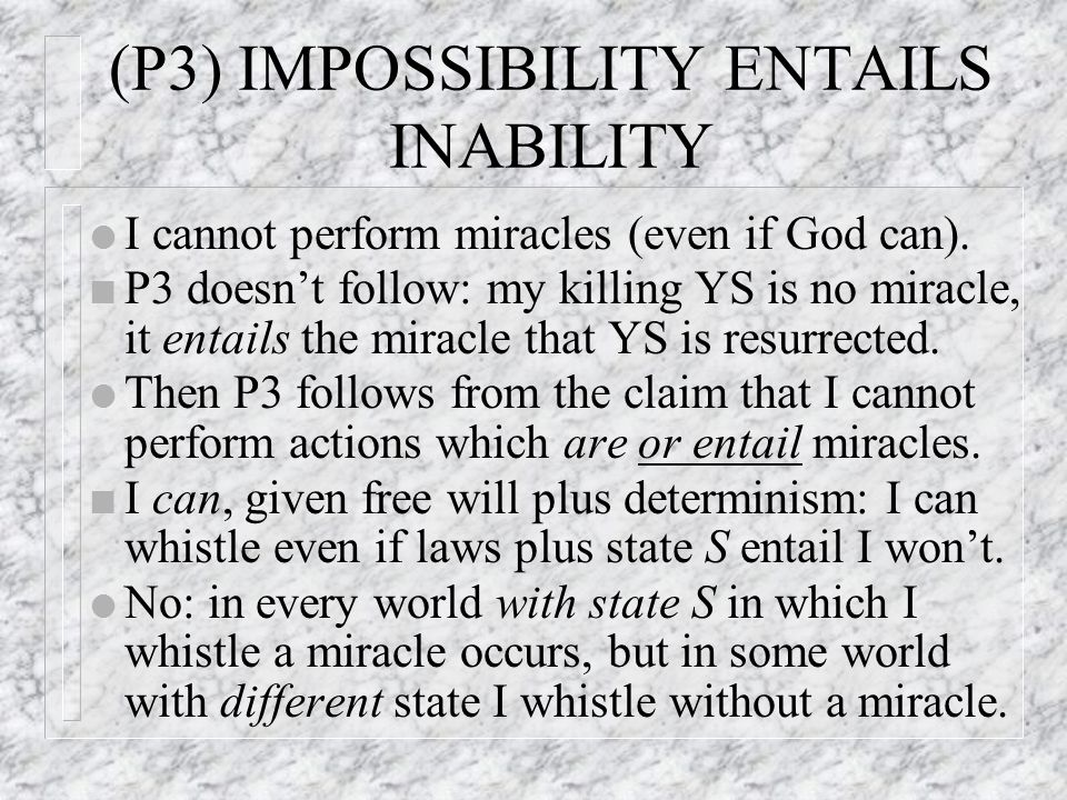 (P3) IMPOSSIBILITY ENTAILS INABILITY l I cannot perform miracles (even if God can).