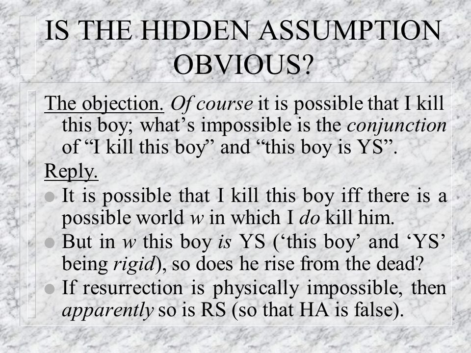 IS THE HIDDEN ASSUMPTION OBVIOUS. The objection.