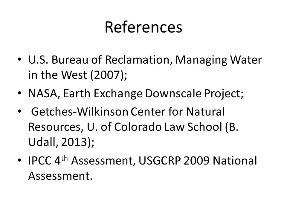 References U.S. Bureau of Reclamation, Managing Water in the West (2007); NASA, Earth Exchange Downscale Project; Getches-Wilkinson Center for Natural