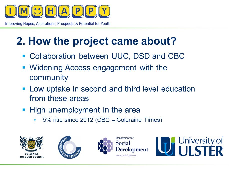 2. How the project came about?  Collaboration between UUC, DSD and CBC  Widening Access engagement with the community  Low uptake in second and thi
