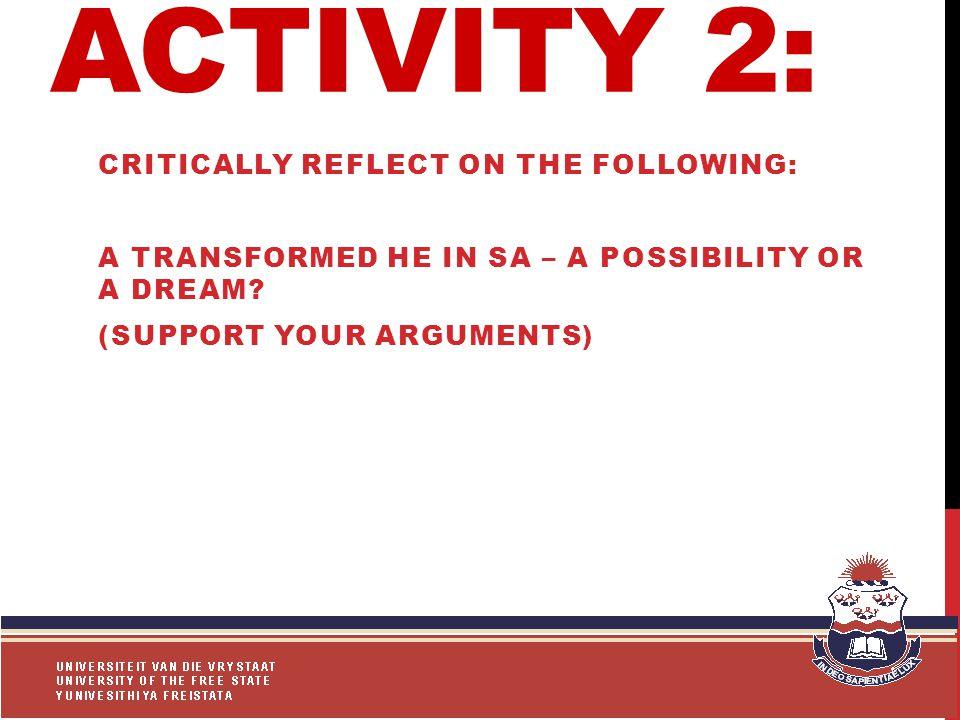 ACTIVITY 2: CRITICALLY REFLECT ON THE FOLLOWING: A TRANSFORMED HE IN SA – A POSSIBILITY OR A DREAM.