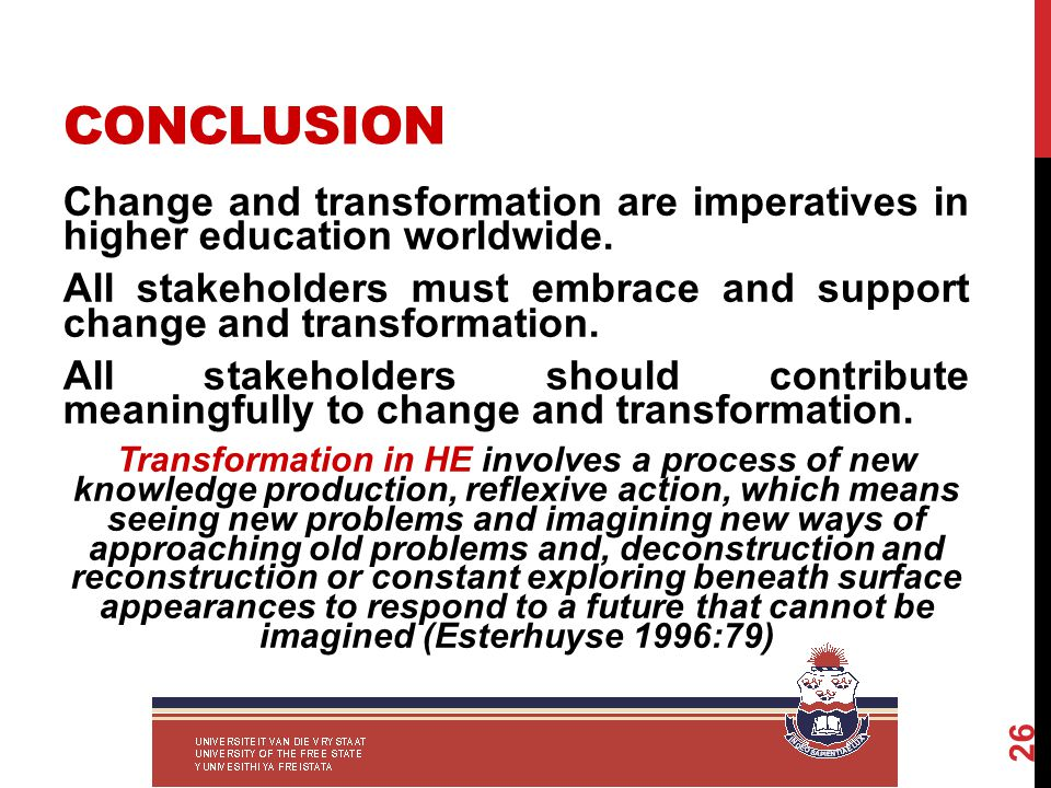 CONCLUSION Change and transformation are imperatives in higher education worldwide.