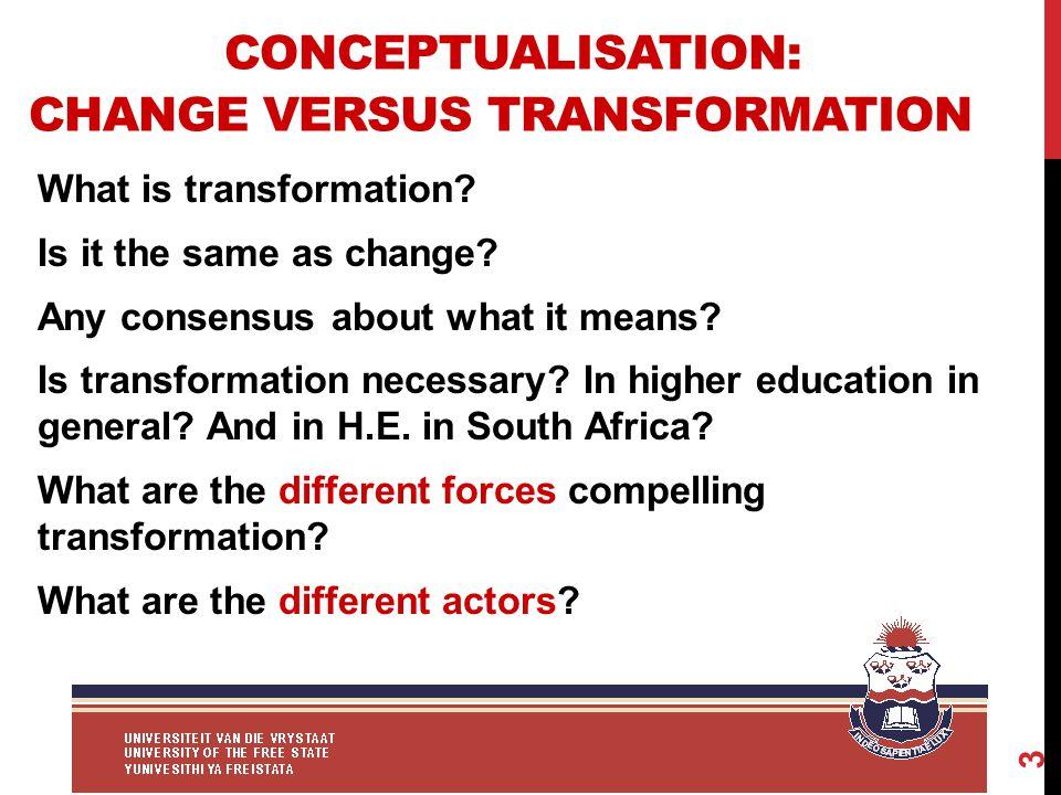 CONCEPTUALISATION: CHANGE VERSUS TRANSFORMATION What is transformation.