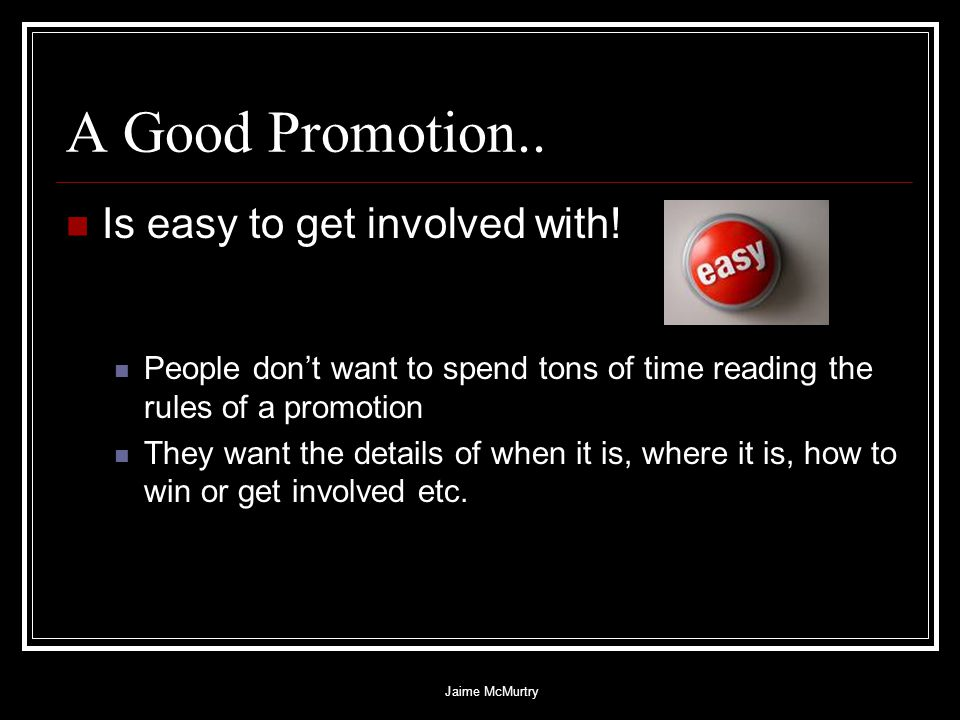 Jaime McMurtry Why would the client want to do the promotion.