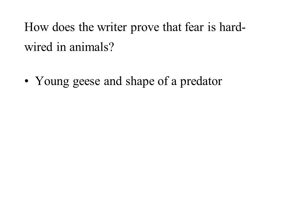 How does the writer prove that fear is hard- wired in animals? Young geese and shape of a predator