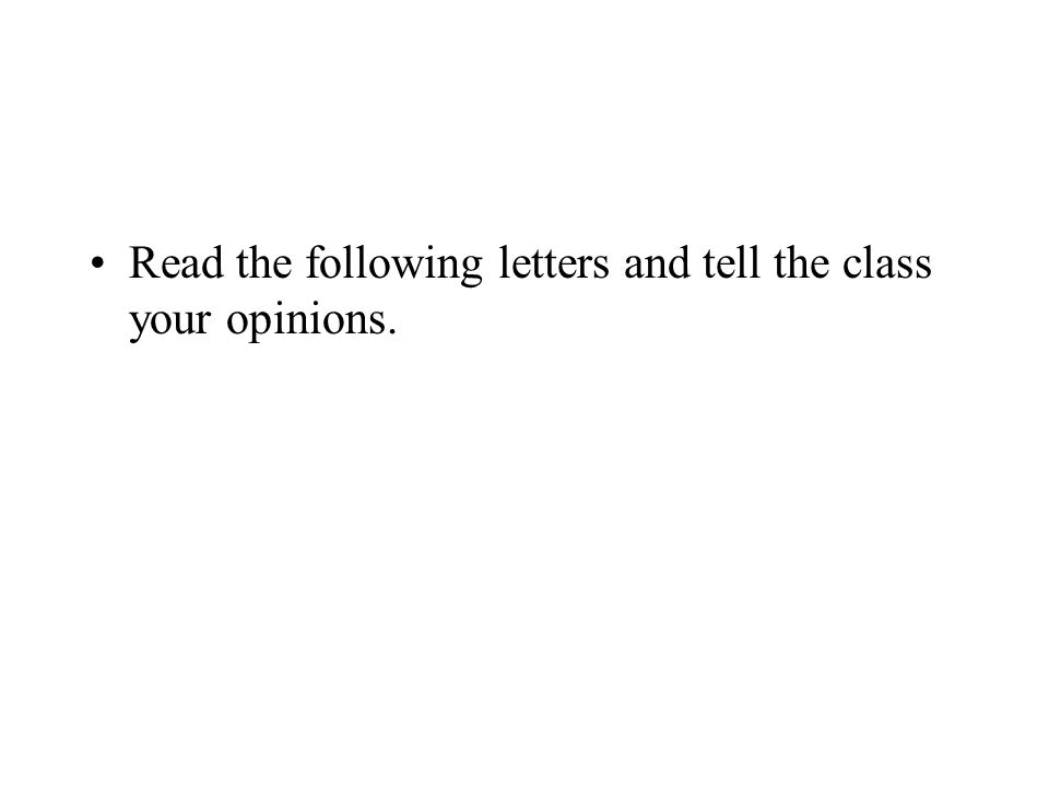 Read the following letters and tell the class your opinions.