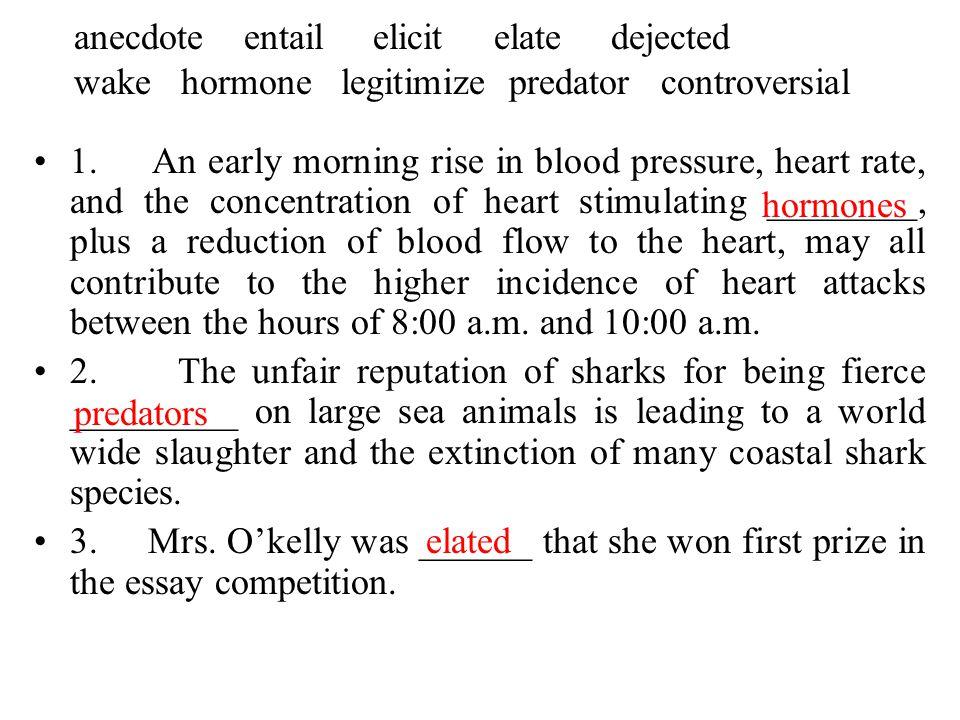 anecdote entail elicit elate dejected wake hormone legitimize predator controversial 1.