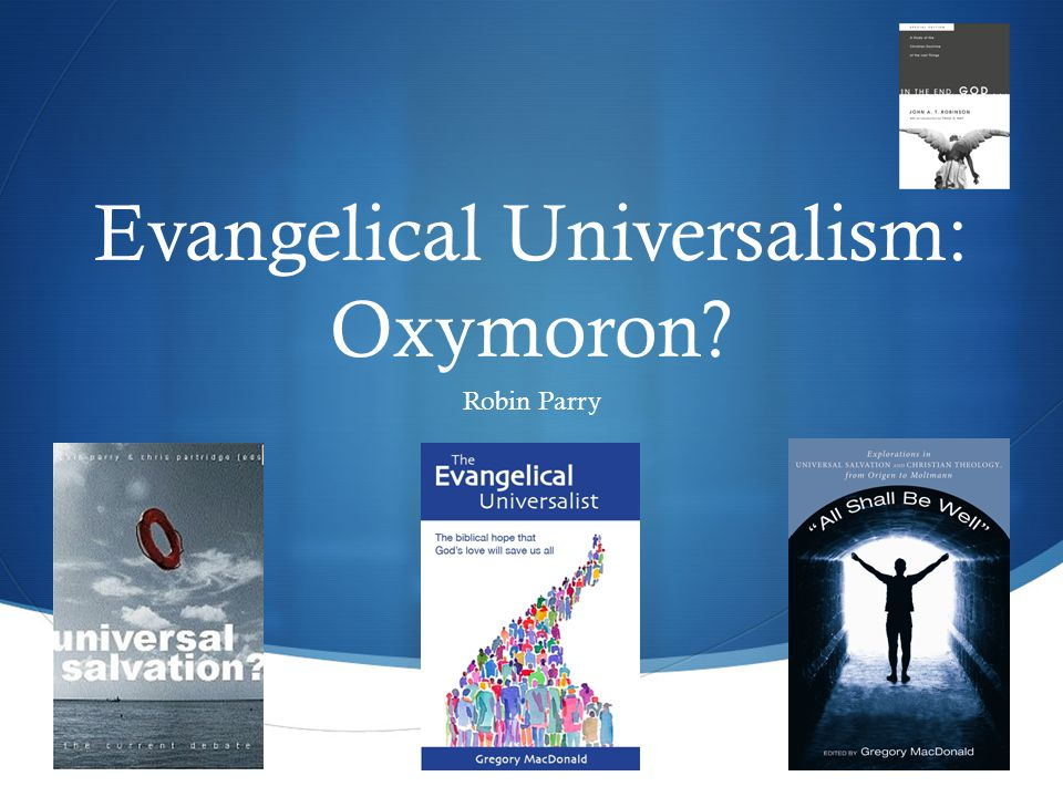  Evangelical Universalism: Oxymoron? Robin Parry