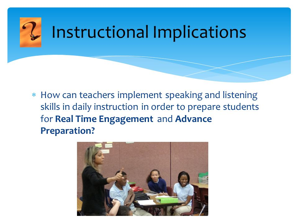  How can teachers implement speaking and listening skills in daily instruction in order to prepare students for Real Time Engagement and Advance Preparation.