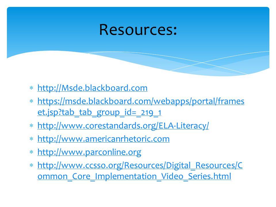  http://Msde.blackboard.com http://Msde.blackboard.com  https://msde.blackboard.com/webapps/portal/frames et.jsp tab_tab_group_id=_219_1 https://msde.blackboard.com/webapps/portal/frames et.jsp tab_tab_group_id=_219_1  http://www.corestandards.org/ELA-Literacy/ http://www.corestandards.org/ELA-Literacy/  http://www.americanrhetoric.com http://www.americanrhetoric.com  http://www.parconline.org http://www.parconline.org  http://www.ccsso.org/Resources/Digital_Resources/C ommon_Core_Implementation_Video_Series.html http://www.ccsso.org/Resources/Digital_Resources/C ommon_Core_Implementation_Video_Series.html Resources: