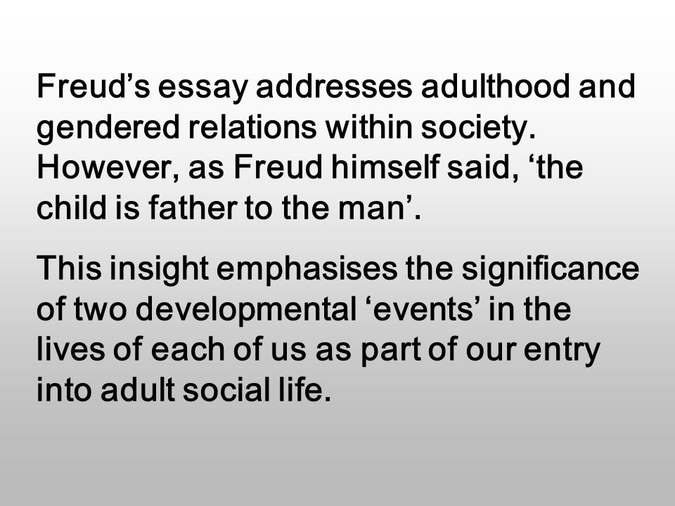 Freud's essay addresses adulthood and gendered relations within society.