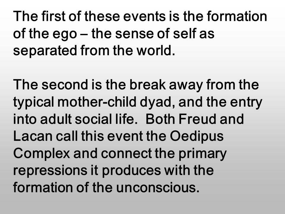 The first of these events is the formation of the ego – the sense of self as separated from the world.
