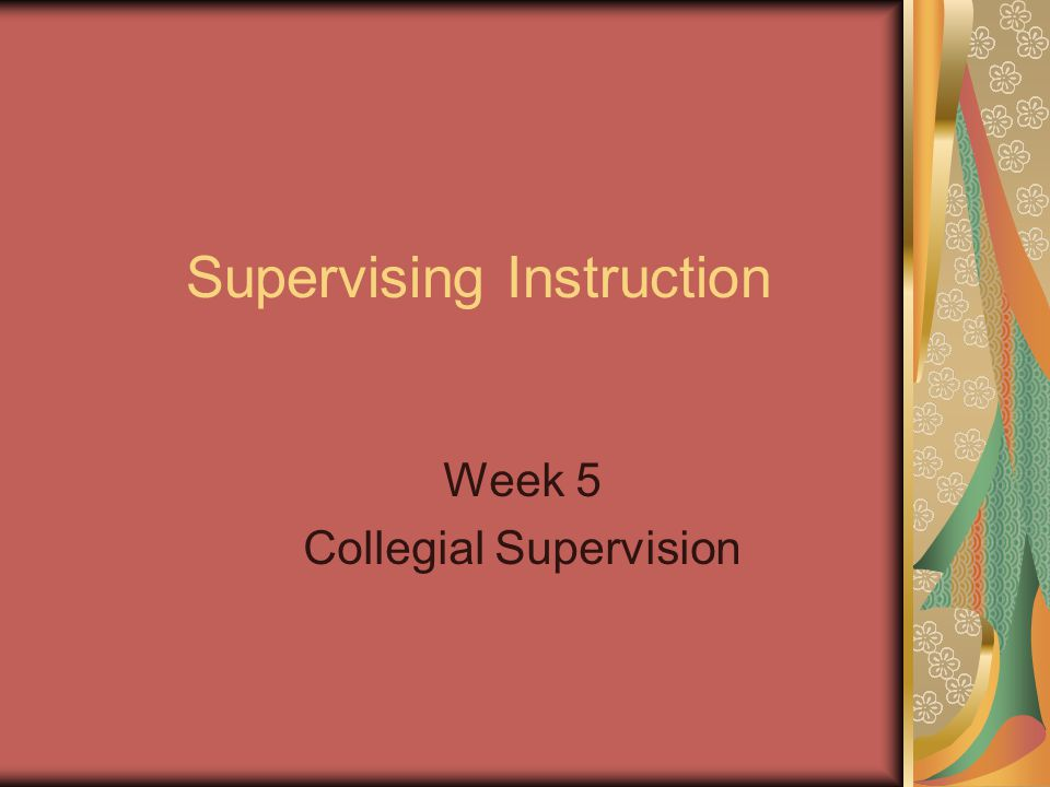 Supervising Instruction Week 5 Collegial Supervision