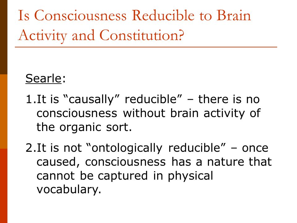 Is Consciousness Reducible to Brain Activity and Constitution.