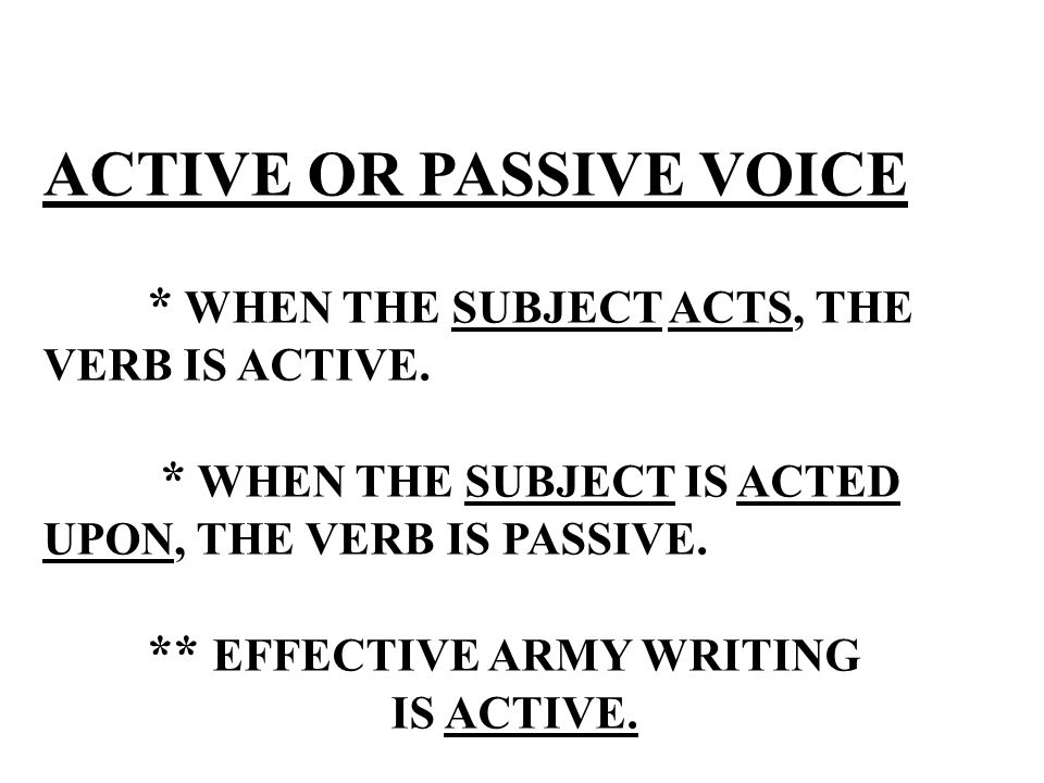PASSIVE VOICE The passive voice consists of a form of the verb to be plus the past participle.