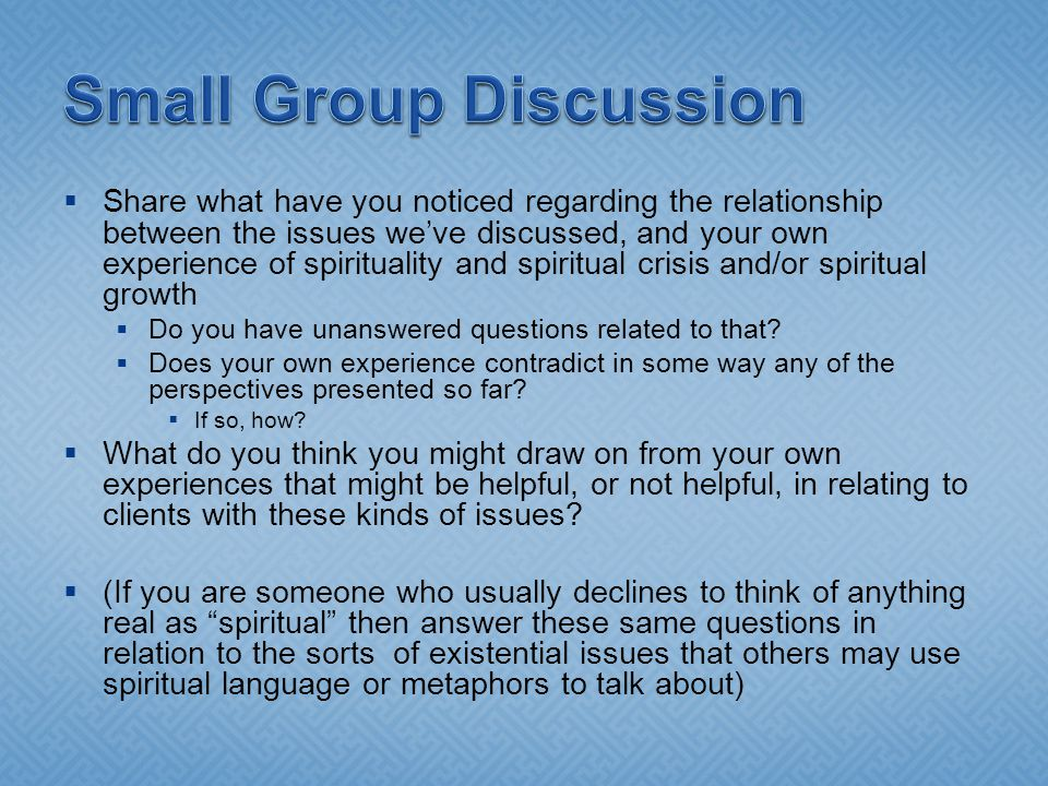  Share what have you noticed regarding the relationship between the issues we've discussed, and your own experience of spirituality and spiritual crisis and/or spiritual growth  Do you have unanswered questions related to that.