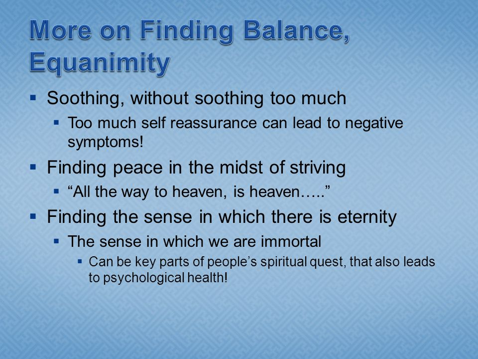  Soothing, without soothing too much  Too much self reassurance can lead to negative symptoms.