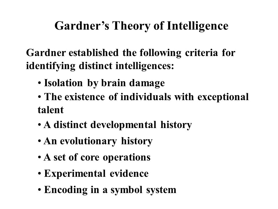 Gardner's Theory of Intelligence Gardner originally identified seven intelligences, but has since expanded that number to eight and one-half.
