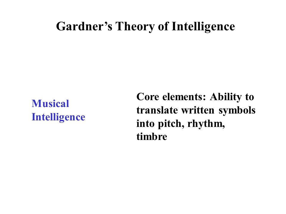 Gardner's Theory of Intelligence Interpersonal Intelligence Core element: Ability to notice and make distinctions among other individuals and, in particular, among their moods, temperaments, motivations, and intentions